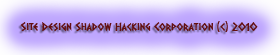 Website design Shadow Hacking Corporation (c) 2010